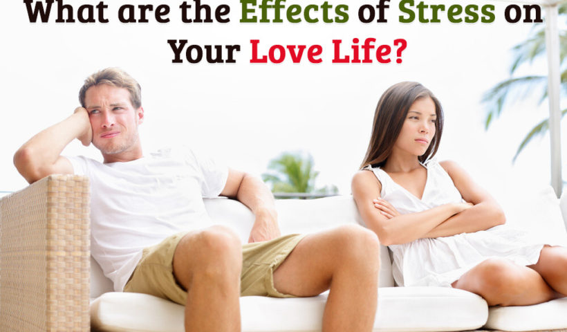 What are the impacts of stress on your love life